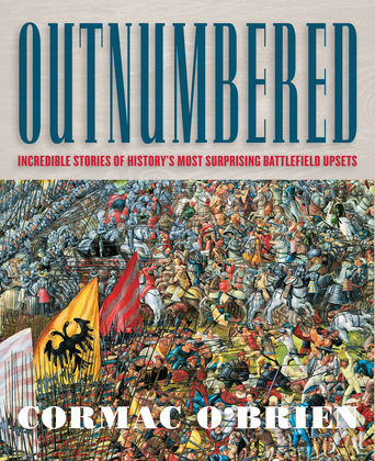 Outnumbered: Incredible Stories of History's Most Surprising Battlefield Upsets