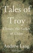 Tales of Troy: Ulysses, the Sacker of Cities