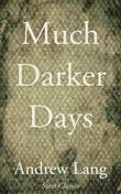 Much Darker Days