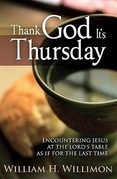 Thank God It's Thursday: Encountering Jesus at the Lord's Table as if for the Last Time