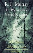 R F Murray: His Poems with a Memoir by Andrew Lang