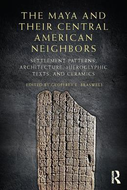 The Maya and Their Central American Neighbors: Settlement Patterns, Architecture, Hieroglyphic Texts and Ceramics