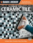 Black & Decker The Complete Guide to Ceramic Tile, Third Edition: Includes Stone, Porcelain, Glass Tile & More