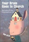 Your Brain Goes to Church: Neuroscience and Congregational Life