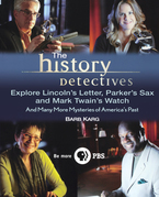 The History Detectives Explore Lincoln's Letter, Parker's Sax, and Mark Twain's Watch: And Many More Mysteries of America's Past