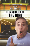 It's Good to Be the King: The Seriously Funny Life of Mel Brooks