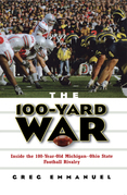 The 100-Yard War: Inside the 100-Year-Old Michigan-Ohio State Football Rivalry