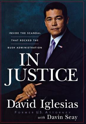 In Justice: Inside the Scandal That Rocked the Bush Administration