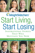 Weight Watchers Start Living, Start Losing: Inspirational Stories That Will Motivate You Now