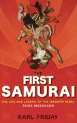 The First Samurai: The Life and Legend of the Warrior Rebel, Taira Masakado