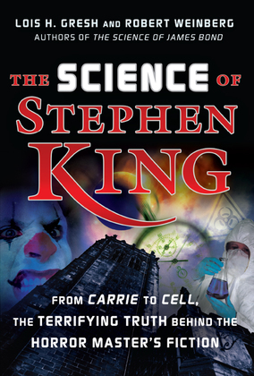 The Science of Stephen King: From Carrie to Cell, the Terrifying Truth Behind the Horror Masters Fiction