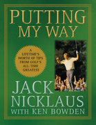 Putting My Way: A Lifetime's Worth of Tips from Golf's All-Time Greatest