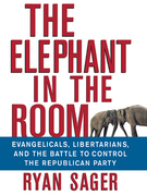 The Elephant in the Room: Evangelicals, Libertarians, and the Battle to Control the Republican Party