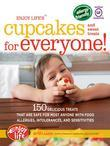 Enjoy Life's(TM) Cupcakes and Sweet Treats for Everyone!: 150 Delicious Treats That Are Safe for Anyone with Food Allergies, Intolerances, and Sensiti