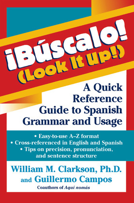 !Buscalo! (Look It Up!): A Quick Reference Guide to Spanish Grammar and Usage