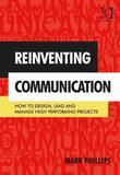 Reinventing Communication: How to Design, Lead and Manage High Performing Projects