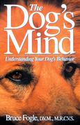 The Dog's Mind: Understanding Your Dog's Behavior
