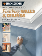Black & Decker The Complete Guide to Finishing Walls & Ceilings: Includes Plaster, Skim-coating and Texture Ceiling Finishes