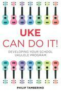 Uke Can Do It!: Developing Your School Ukulele Program