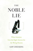 The Noble Lie: When Scientists Give the Right Answers for the Wrong Reasons