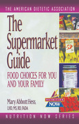 The Supermarket Guide: Food Choices for You and Your Family