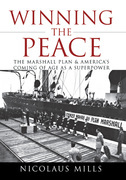 Winning the Peace: The Marshall Plan and America's Coming of Age as a Superpower
