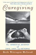 Caregiving: The Spiritual Journey of Love, Loss, and Renewal
