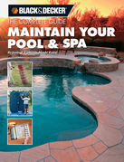 Black & Decker The Complete Guide: Maintain Your Pool & Spa: Repair & Upkeep Made Easy