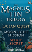 The Magnus Fin Trilogy: Ocean Quest, Moonlight Mission and Selkie Secret