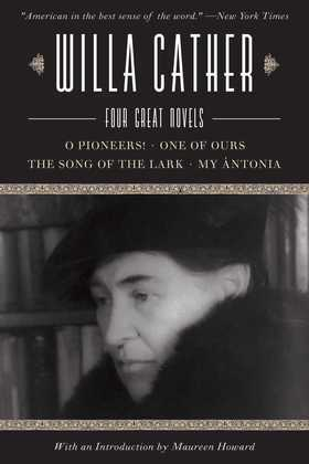 Willa Cather: Four Great Novels¿O Pioneers!, One of Ours, The Song of the Lark, My Ántonia