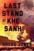 Last Stand at Khe Sanh: The U.S. Marines' Finest Hour in Vietnam