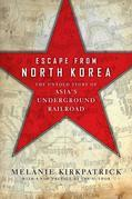 Escape from North Korea: The Untold Story of Asia's Underground Railroad: The Untold Story of Asia's Underground Railroad