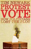 Protest Vote: How Politicians Lost the Plot