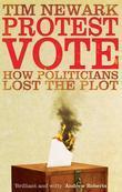 Protest Vote: How Politicians Lost the Plot