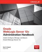 Oracle WebLogic Server 12c Administration Handbook