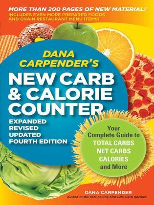 Dana Carpender's NEW Carb and Calorie Counter-Expanded, Revised, and Updated 4th Edition: Your Complete Guide to Total Carbs, Net Carbs, Calories, and