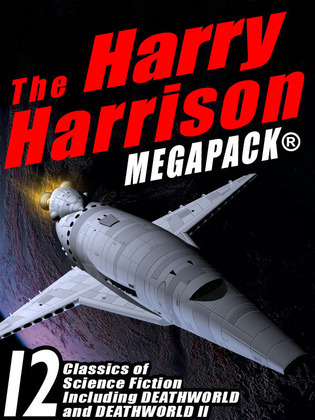 The Harry Harrison Megapack: 12 Classics of Science Fiction, including ROBOT JUSTICE, DEATHWORLD, and DEATHWORLD II