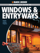 Black & Decker The Complete Guide to Windows & Entryways