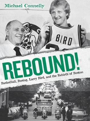 Rebound!: Basketball, Busing, Larry Bird, and the Rebirth of Boston