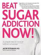 Beat Sugar Addiction Now!: The Cutting-Edge Program That Cures Your Type of Sugar Addiction and Puts You on the Road to Feeling