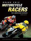 Grand Prix Motorcycle Racers: The American Heroes
