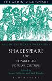 Shakespeare And Elizabethan Popular Culture: Arden Critical Companion