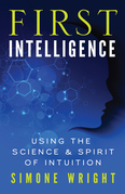 First Intelligence: Using the Science and Spirit of Intuition