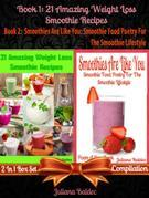 21 Amazing Weight Loss Smoothie Recipes (Best Weight Loss Smoothies) + Smoothies Are Like You: Smoothie Food Poetry for the Smoothie Lifestyle - Poem