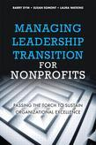 Managing Leadership Transition for Nonprofits: Passing the Torch to Sustain Organizational Excellence, Portable Documents
