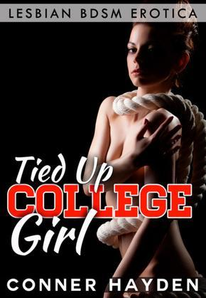 Tied Up College Girl: Lesbian BDSM Erotica