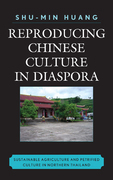 Reproducing Chinese Culture in Diaspora: Sustainable Agriculture and Petrified Culture in Northern Thailand