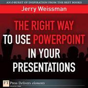The The Right Way to Use PowerPoint in Your Presentations