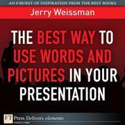 The The Best Way to Use Words and Pictures in Your Presentation