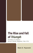 The Rise and Fall of Triumph: The History of a Radical Roman Catholic Magazine, 1966-1976